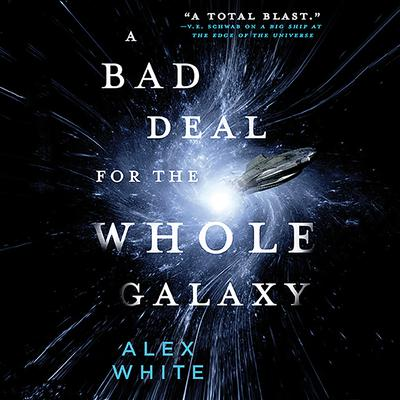 A Bad Deal for the Whole Galaxy Audiobook, by Alex White