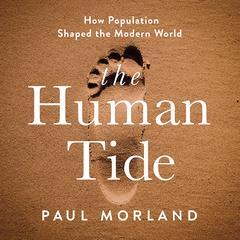 The Human Tide: How Population Shaped the Modern World Audiobook, by Paul Morland