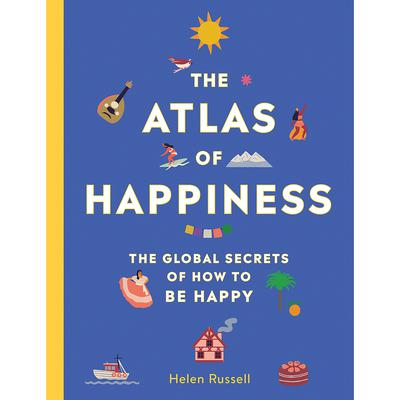 The Atlas of Happiness: The Global Secrets of How to Be Happy Audiobook, by Helen Russell