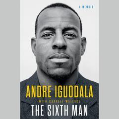 The Sixth Man: A Memoir Audiobook, by Andre Iguodala