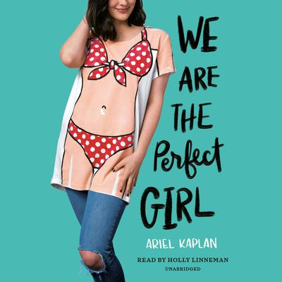 We Are the Perfect Girl Audiobook, by Ariel Kaplan