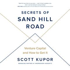 Secrets of Sand Hill Road: Venture Capital and How to Get It Audiobook, by Scott Kupor