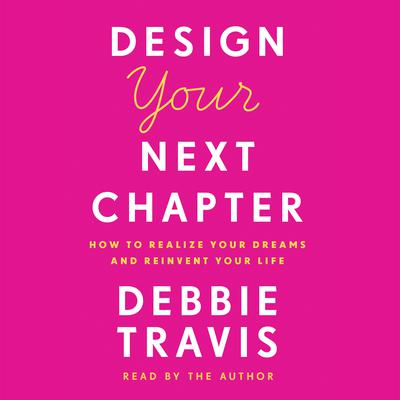 Design Your Next Chapter: How to realize your dreams and reinvent your life Audiobook, by Debbie Travis