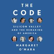 The Code: Silicon Valley and the Remaking of America Audiobook, by Margaret O'Mara