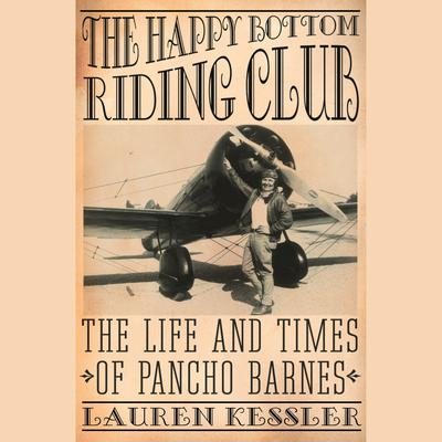 The Happy Bottom Riding Club: The Life and Times of Pancho Barnes Audiobook, by Lauren Kessler