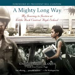 A Mighty Long Way: My Journey to Justice at Little Rock Central High School Audiobook, by Carlotta Walls Lanier, Lisa Frazier Page