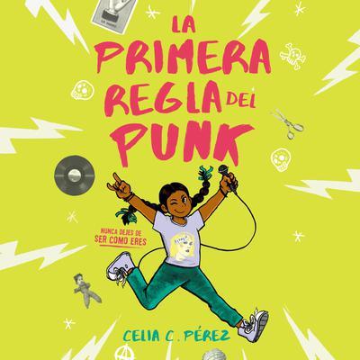 La primera regla del punk Audiobook, by Celia C. Perez