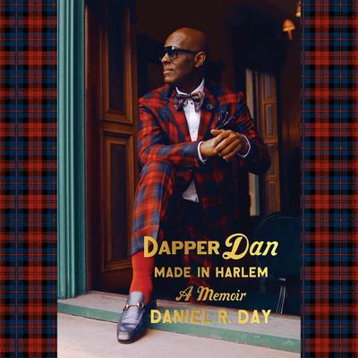 Dapper Dan: Made in Harlem: A Memoir Audiobook, by Daniel R. Day