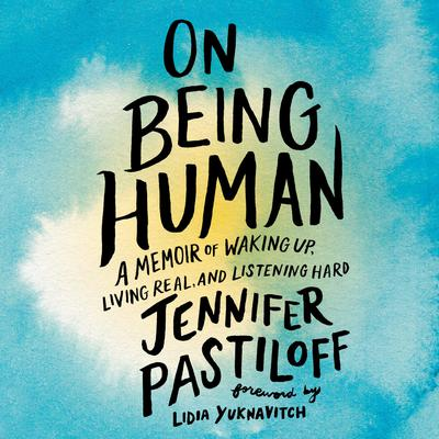 On Being Human: A Memoir of Waking Up, Living Real, and Listening Hard Audiobook, by