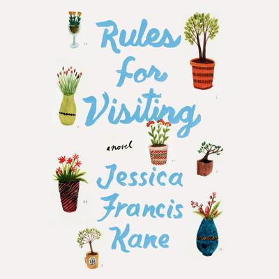 Rules for Visiting: A Novel Audiobook, by Jessica Francis Kane