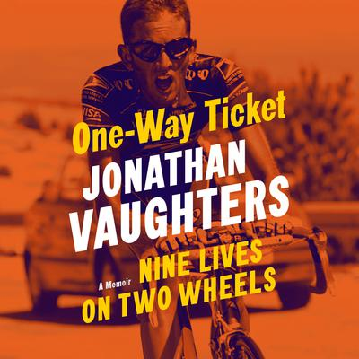 One-Way Ticket: Nine Lives on Two Wheels Audiobook, by Jonathan Vaughters