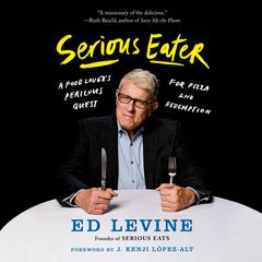 Serious Eater: A Food Lovers Perilous Quest for Pizza and Redemption Audiobook, by Ed Levine