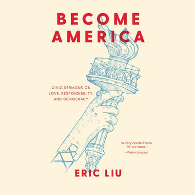 Become America: Civic Sermons on Love, Responsibility, and Democracy Audiobook, by Eric Liu