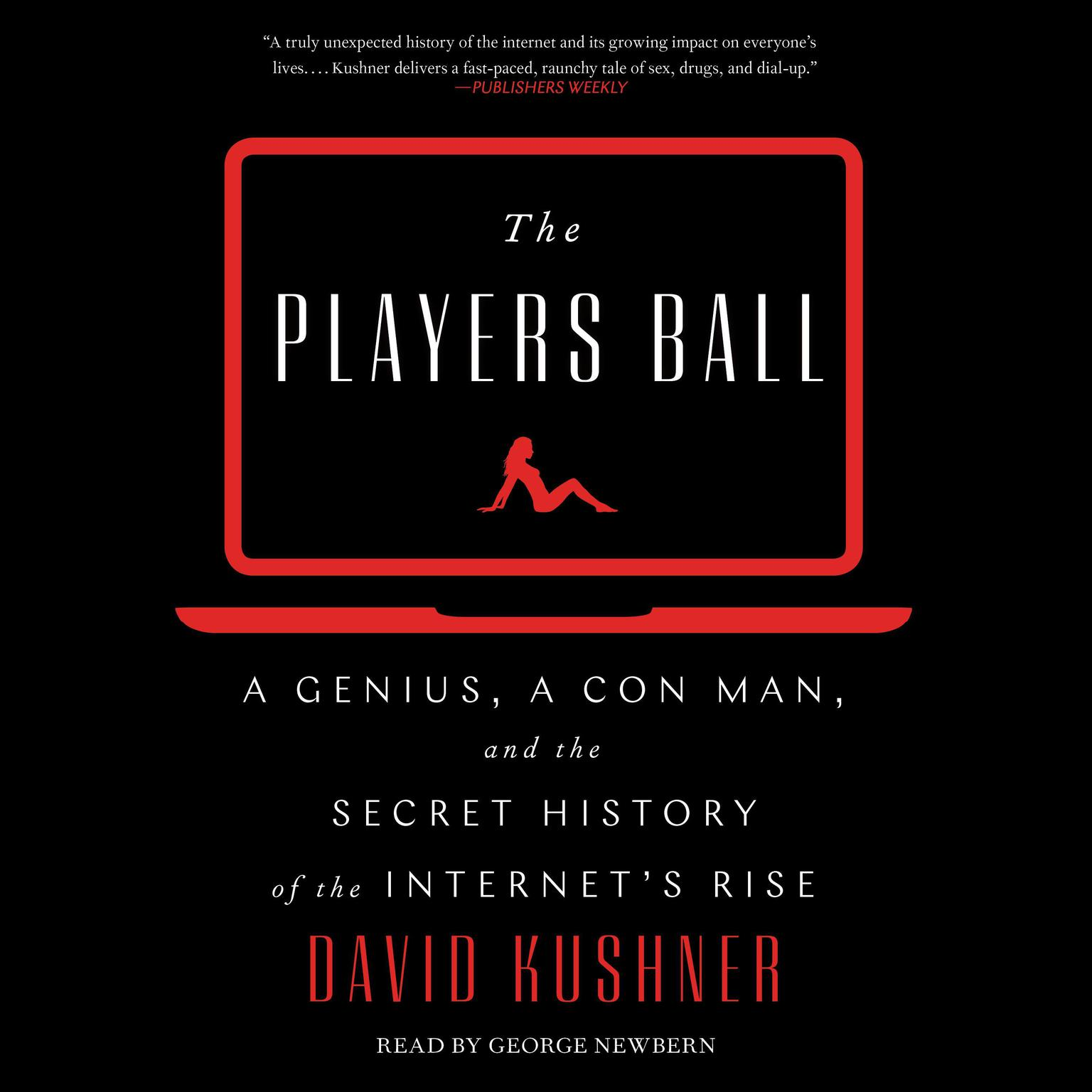The Players Ball: A Genius, a Con Man, and the Secret History of the Internets Rise Audiobook, by David Kushner