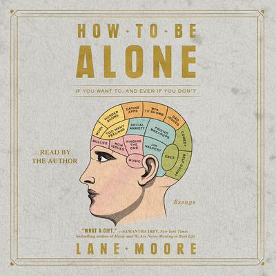 How to Be Alone: If You Want to, and Even If You Dont Audiobook, by Lane Moore