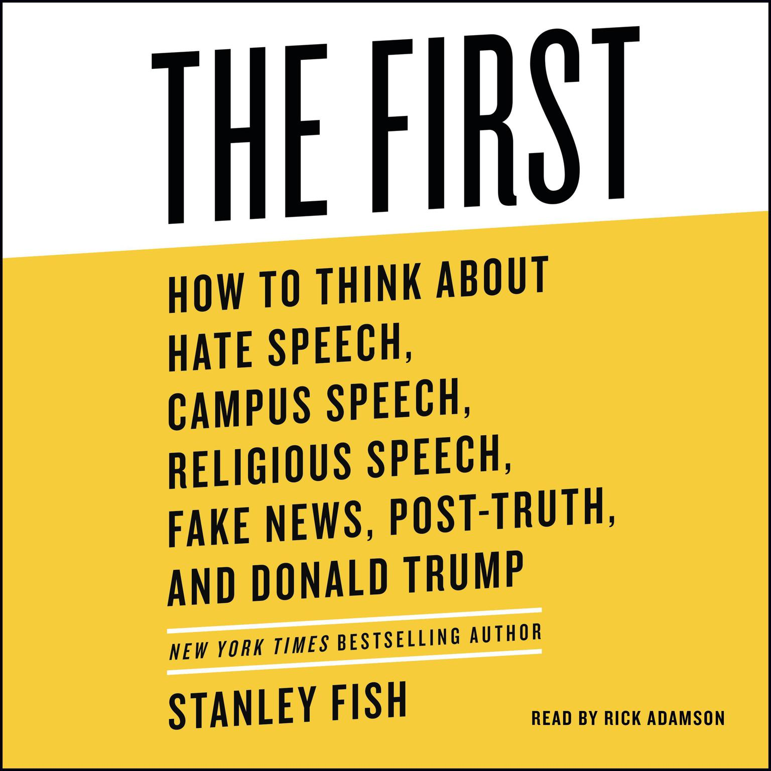 Printable The First: How to Think About Hate Speech, Campus Speech, Religious Speech, Fake News, Post-Truth, and Donald Trump Audiobook Cover Art