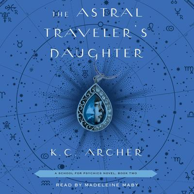 The Astral Travelers Daughter: Book Two Audiobook, by K.C. Archer