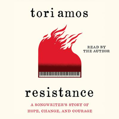 Resistance: A Songwriters Story of Hope, Change, and Courage Audiobook, by Tori Amos