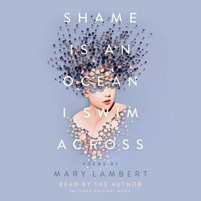 Shame Is an Ocean I Swim Across: Poems by Mary Lambert Audiobook, by Mary Lambert