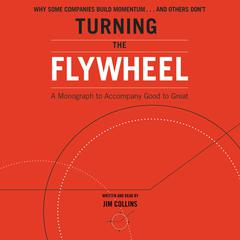 Turning the Flywheel: A Monograph to Accompany Good to Great Audiobook, by Jim Collins