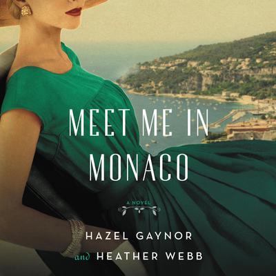 Meet Me in Monaco: A Novel of Grace Kellys Royal Wedding Audiobook, by Hazel Gaynor