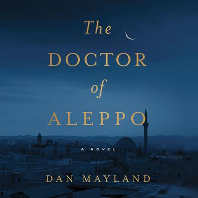 The Doctor of Aleppo: A Novel Audiobook, by Dan Mayland