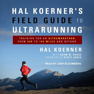 Hal Koerners Field Guide to Ultrarunning: Training for an Ultramarathon, from 50K to 100 Miles and Beyond Audiobook, by Hal Koerner