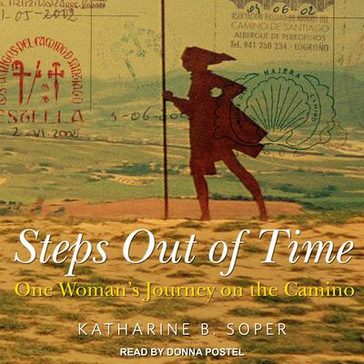Steps Out of Time: One Womans Journey on the Camino Audiobook, by Katharine B. Soper