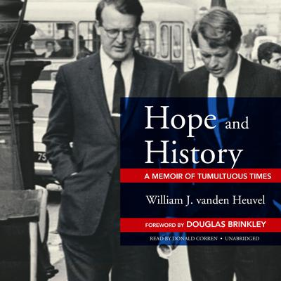Hope and History: A Memoir of Tumultuous Times Audiobook, by William J. vanden Heuvel