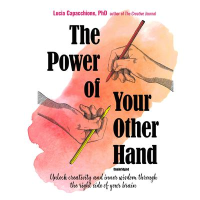 The Power of Your Other Hand: Unlock Creativity and Inner Wisdom through the Right Side of Your Brain Audiobook, by Lucia Capacchione