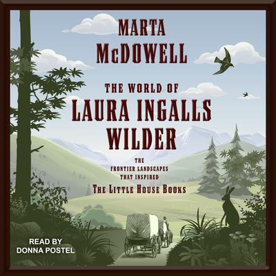 The World of Laura Ingalls Wilder: The Frontier Landscapes that Inspired the Little House Books Audiobook, by