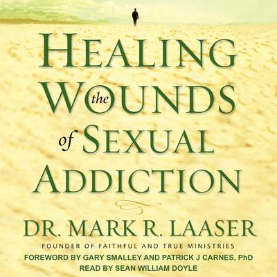 Healing the Wounds of Sexual Addiction Audiobook, by Mark Laaser