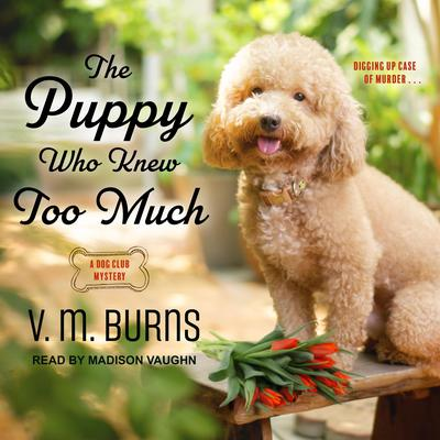 The Puppy Who Knew Too Much Audiobook, by V. M. Burns