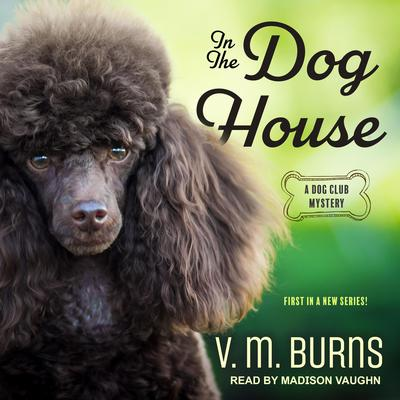 In the Dog House Audiobook, by V. M. Burns