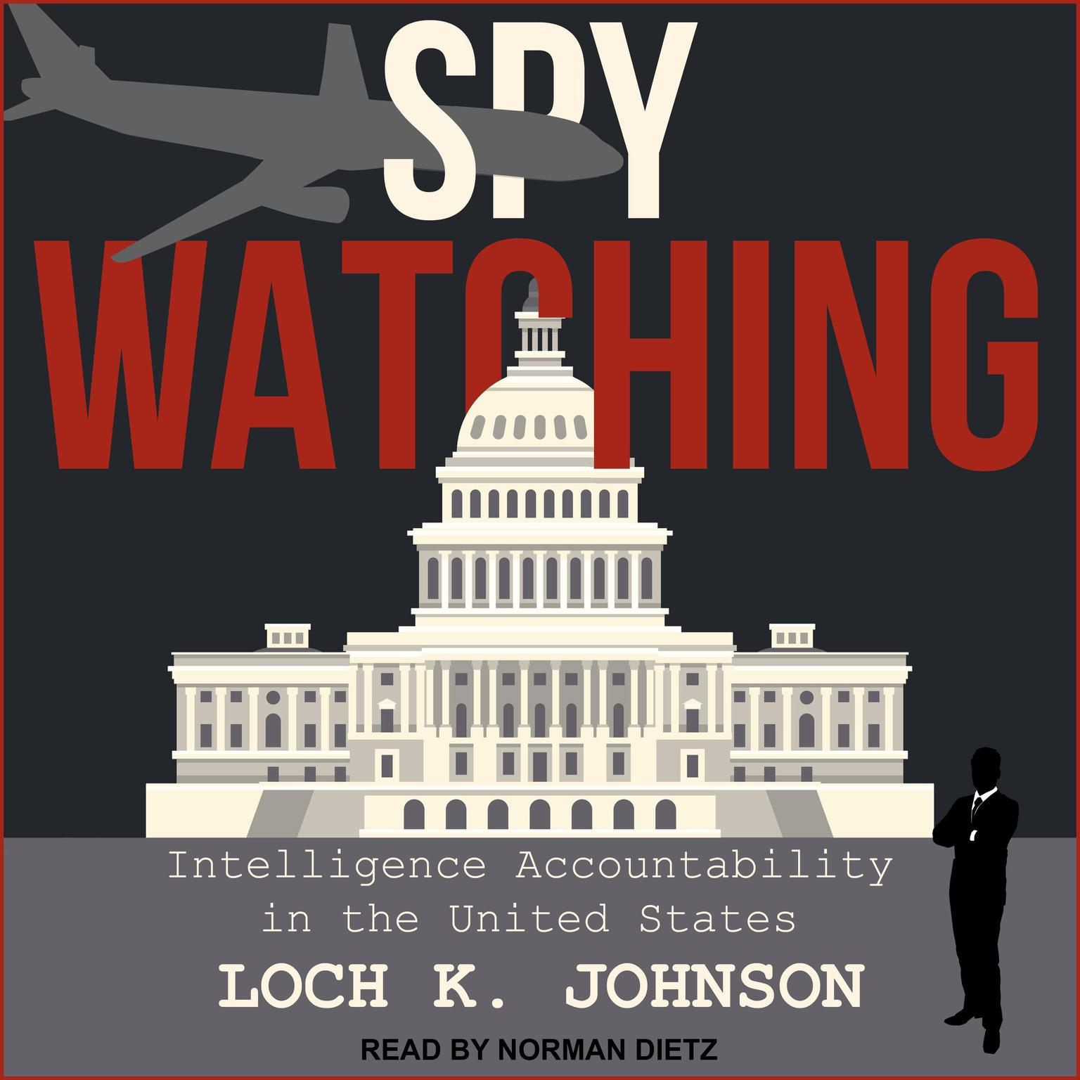 Spy Watching: Intelligence Accountability in the United States Audiobook, by Loch K. Johnson
