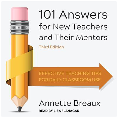 101 Answers for New Teachers and Their Mentors: Effective Teaching Tips for Daily Classroom Use, Third Edition Audiobook, by Annette Breaux