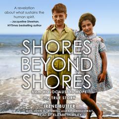 Shores Beyond Shores: From Holocaust to Hope Audiobook, by Irene Butter
