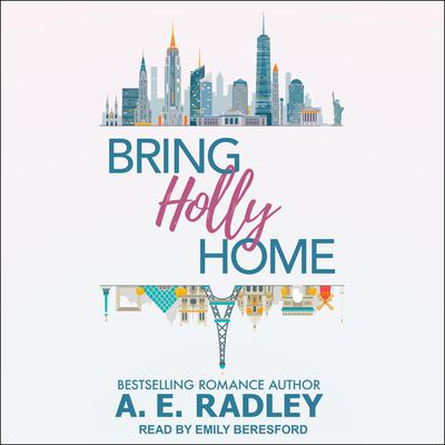Bring Holly Home Audiobook, by A.E. Radley