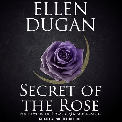 Secret of the Rose Audiobook, by Ellen Dugan
