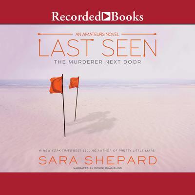 Last Seen: The Murderer Next Door Audiobook, by Sara Shepard