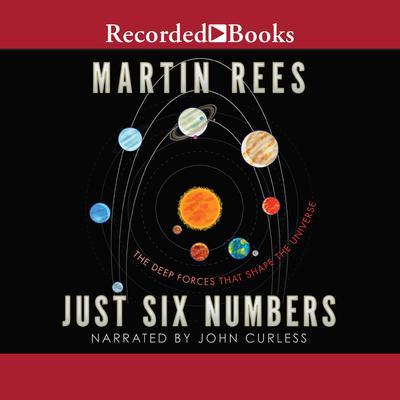 Just Six Numbers: The Deep Forces That Shape the Universe Audiobook, by Martin Rees