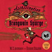 The Assassination of Brangwain Spurge Audiobook, by M. T. Anderson