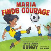 Maria Finds Courage: A Team Dungy Story About Soccer Audiobook, by Tony Dungy, Lauren Dungy