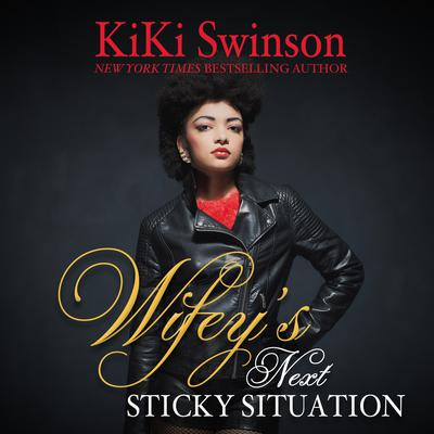 Wifeys Next Sticky Situation Audiobook, by Kiki Swinson