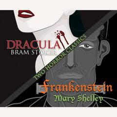 Two Horror Classics: Frankenstein and Dracula Audiobook, by Bram Stoker, Mary Shelley