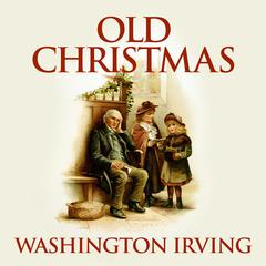 Old Christmas Audiobook, by Washington Irving