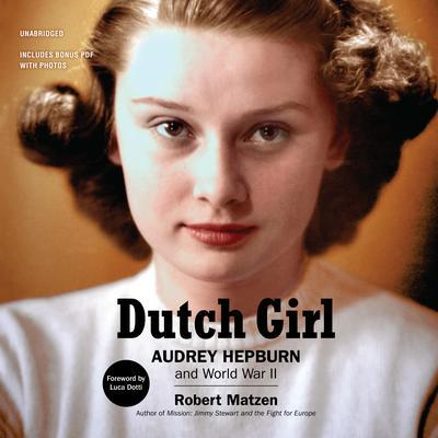 Dutch Girl: Audrey Hepburn and World War II Audiobook, by Robert Matzen