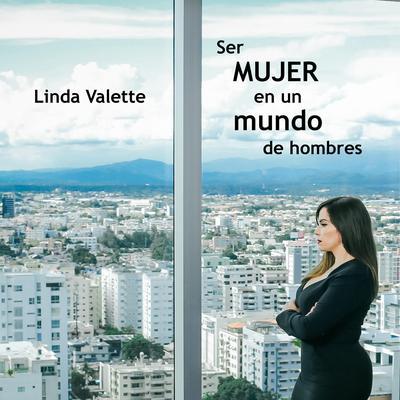 Ser MUJER en un mundo de hombres Audiobook, by Linda Valette