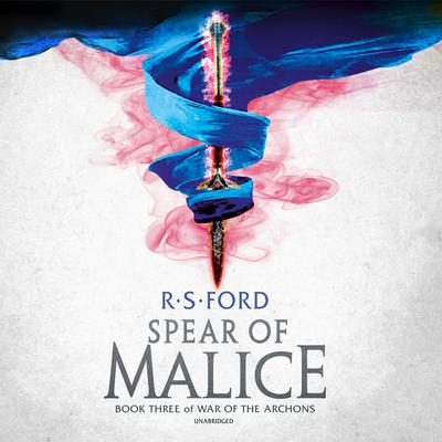 The Spear of Malice: Book Three of War of the Archons Audiobook, by R. S. Ford