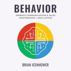 BEHAVIOR : Improve Communication & Sales Performance in Real Estate Audiobook, by Brian Icenhower